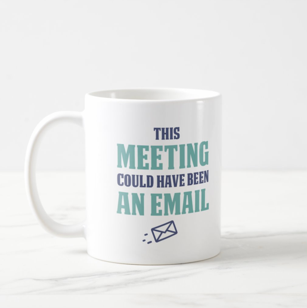 This meeting could have been an email (on a coffee mug).